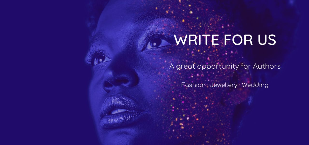 Write Guest Post for Us on Fashion, Jewellery, Wedding